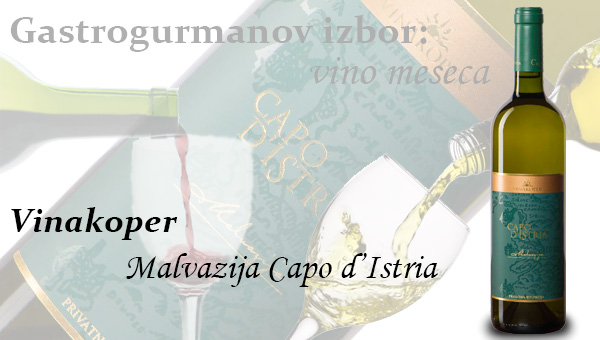 Gastrogurmanov izbor za vino meseca: Malvazija Capo d'Istria ( Vinakoper )