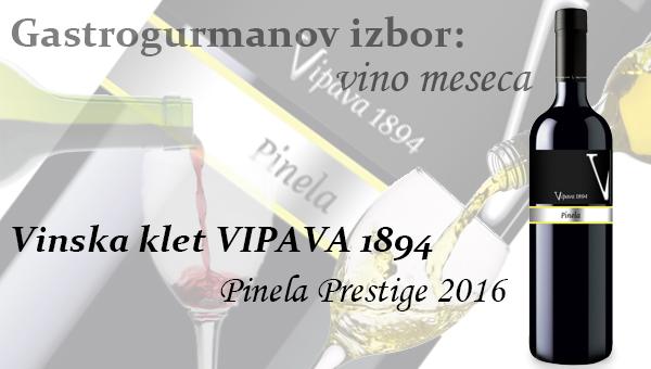 Gastrogurmanov izbor za vino meseca: Pinela Prestige 2016 – Vinska klet Vipava 1894