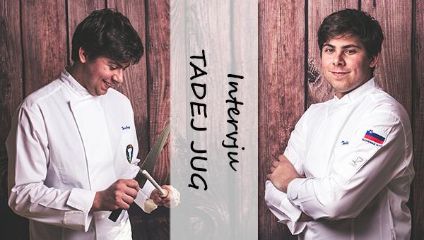 Tadej Jug – izoblikovali so me strast do kuhanja in stimulativno okolje