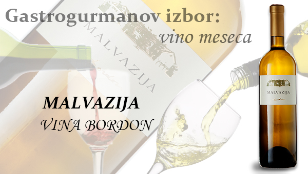 Gastrogurmanov izbor za vino meseca april: MALVAZIJA »VINA BORDON«
