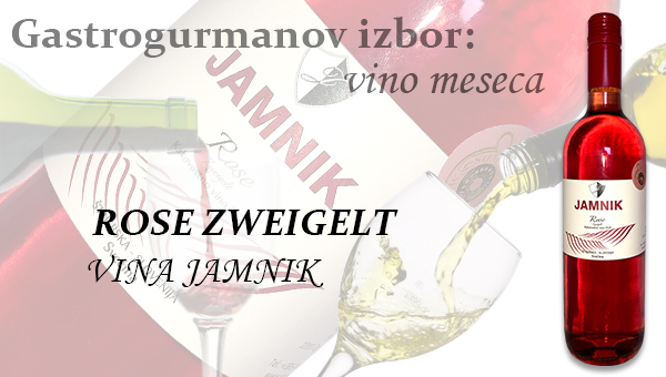 Gastrogurmanov izbor za vino meseca junij: ROSE ZWEIGELT »VINA JAMNIK«