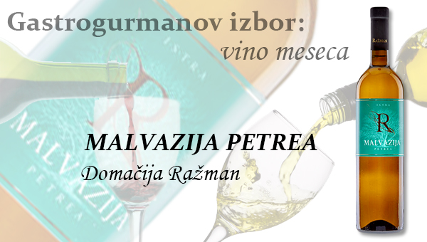 Gastrogurmanov izbor za vino meseca januar: MALVAZIJA PETREA »Domačija Ražman«